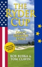 The Ryder Cup - Golf's Greatest Event ebook by Tom Clavin, Bob Bubka