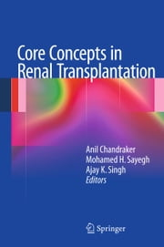 Core Concepts in Renal Transplantation ebook by Anil Chandraker,Ajay K. Singh,Mohammed H. Sayegh