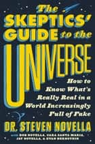The Skeptics' Guide to the Universe - How to Know What's Really Real in a World Increasingly Full of Fake ebook by Dr. Steven Novella, Bob Novella, Cara Santa Maria,...