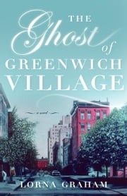 The Ghost of Greenwich Village - A Novel ebook by Lorna Graham