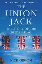 The Union Jack - The Story of the British Flag ebook by Professor Nick Groom