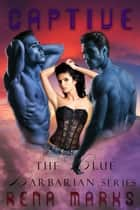 Captive - Blue Barbarian Series, #4 ebook by Rena Marks