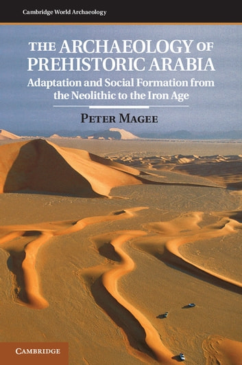 The archaeology of prehistoric arabia ebook by peter magee the archaeology of prehistoric arabia adaptation and social formation from the neolithic to the iron fandeluxe Images