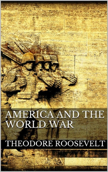 America and the World War ebook by Theodore Roosevelt