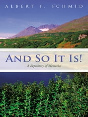 And So It Is! - A Repository of Memories ebook by Albert F. Schmid