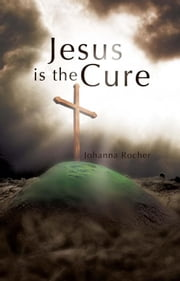 Jesus is the Cure ebook by Johanna Rocher