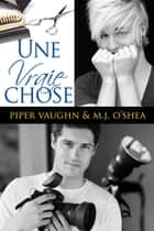 Une vraie chose ebook by Piper Vaughn, M.J. O'Shea, Terry Milien