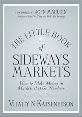 The Little Book of Sideways Markets - How to Make Money in Markets that Go Nowhere ebook by Vitaliy N. Katsenelson