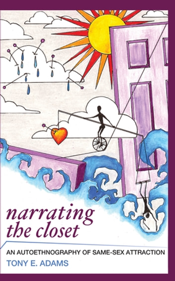 Narrating the Closet - An Autoethnography of Same-Sex Attraction ebook by Tony E Adams