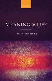 Meaning in Life ebook by Thaddeus Metz
