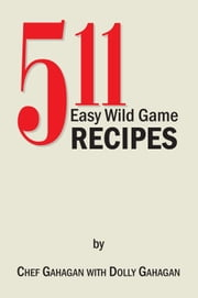 511 Easy Wild Game Recipes ebook by Fred Gahagan