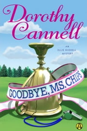 Goodbye, Ms. Chips - An Ellie Haskell Mystery ebook by Dorothy Cannell