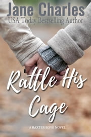 Rattle His Cage - The Baxter Boys ~ Rattled, #4 eBook par Jane Charles