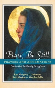 Peace, Be Still - Prayers and Affirmations ebook by Gregory Johnson & Marion Gambardella