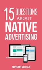 15 Questions About Native Advertising ekitaplar by Massimo Moruzzi