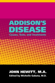 Addison's Disease: Causes, Tests and Treatments ebook by John Hewitt
