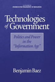 "Technologies of Government: Politics and Power in the ""Information Age"" ebook by Baez, Benjamin"