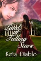 Land of Falling Stars ebook by Keta Diablo