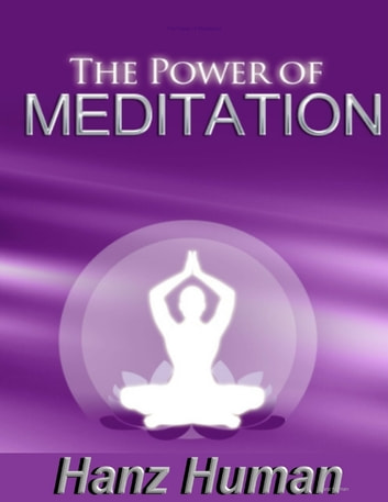 The Power of Meditation ebook by Hanz Human