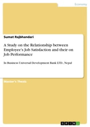 A Study on the Relationship between Employee's Job Satisfaction and their on Job Performance - In Business Universal Development Bank LTD., Nepal ebook by Sumat Rajbhandari