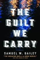 The Guilt We Carry ebook by Samuel W. Gailey