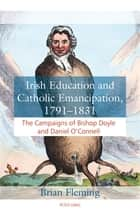 Irish Education and Catholic Emancipation, 17911831 - The Campaigns of Bishop Doyle and Daniel OConnell ebook by Brian Fleming