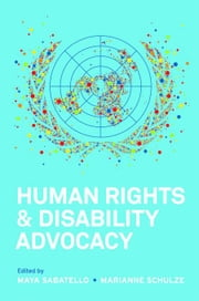 Human Rights and Disability Advocacy ebook by Sabatello, Maya