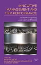 Innovative Management and Firm Performance ebook by M. Jakšic,S. Rakocevic,M. Martic,Milan Marti?,Maja Levi Jakši?,Sla?ana Barjaktarovi? Rako?evi?