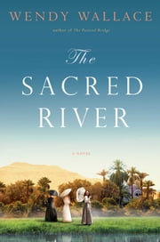 The Sacred River - A Novel ebook by Wendy Wallace