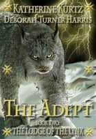 The Adept Book 2 - The Lodge Of The Lynx ebook by Katherine Kurtz, Deborah Turner Harris