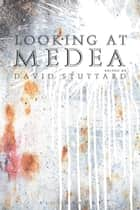 Looking at Medea - Essays and a translation of Euripides' tragedy ebook by David Stuttard
