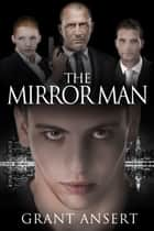 The Mirror Man ebook by Grant Ansert