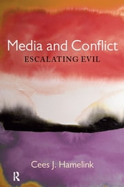 Media and Conflict - Escalating Evil ebook by Cees Jan Hamelink