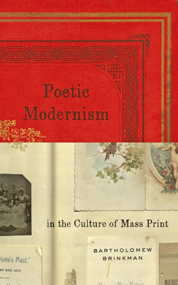 Poetic Modernism in the Culture of Mass Print ebook by Bartholomew Brinkman