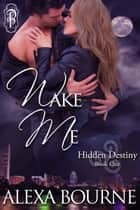 Wake Me ebook by Alexa Bourne