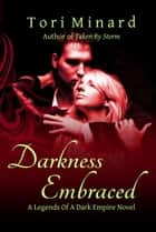 Darkness Embraced - Legends Of A Dark Empire, #5 ebook by