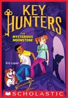 The Mysterious Moonstone (Key Hunters #1) ebook by Eric Luper