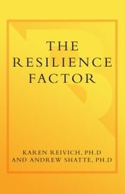 The Resilience Factor - Seven Essential Skills For Overcoming Life's Inevitable Obstacles ebook by Karen Reivich,Andrew Shatte, Ph.D.