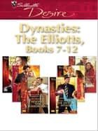 Dynasties: The Elliotts Miniseries - An Anthology 電子書 by Kara Lennox, Barbara Dunlop, Roxanne St. Claire,...