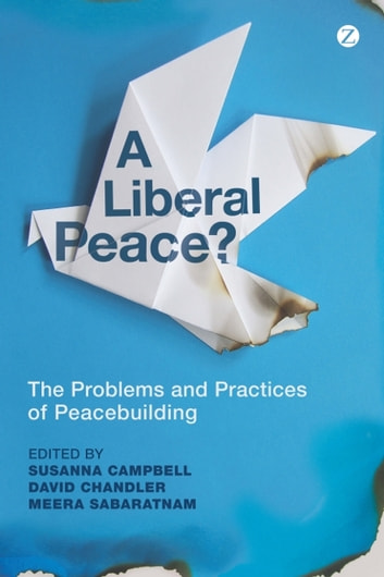 A Liberal Peace? - The Problems and Practices of Peacebuilding ebook by