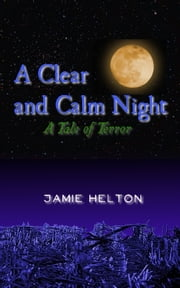 A Clear and Calm Night: A Tale of Terror ebook by Jamie Helton