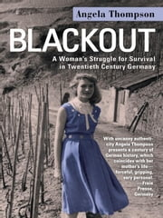 Blackout: A Woman's Struggle for Survival in Twentieth-Century Germany ebook by Thompson, Angela