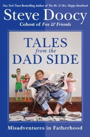 Tales from the Dad Side - Misadventures in Fatherhood ebook by Steve Doocy