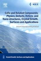 CdTe and Related Compounds; Physics, Defects, Hetero- and Nano-structures, Crystal Growth, Surfaces and Applications ebook by Robert Triboulet,Paul Siffert