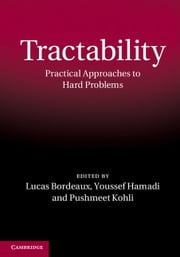 Tractability - Practical Approaches to Hard Problems ebook by Lucas Bordeaux, Youssef Hamadi, Pushmeet Kohli