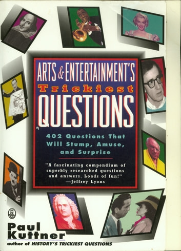 Arts and Entertainment's Trickiest Questions - 402 Questions That Will Stump, Amuse, And Surprise ebooks by Paul Kuttner