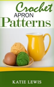 Crochet Apron Patterns ebook by Katie Lewis