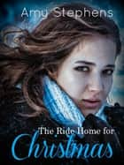 The Ride Home for Christmas ebook by Amy Stephens