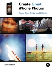 Create Great iPhone Photos ebook by Allan Hoffman