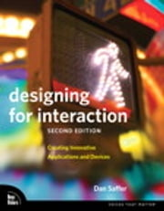 Designing for Interaction - Creating Innovative Applications and Devices ebook by Dan Saffer